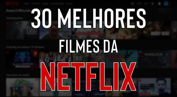 30 Melhores Filmes da Netflix
